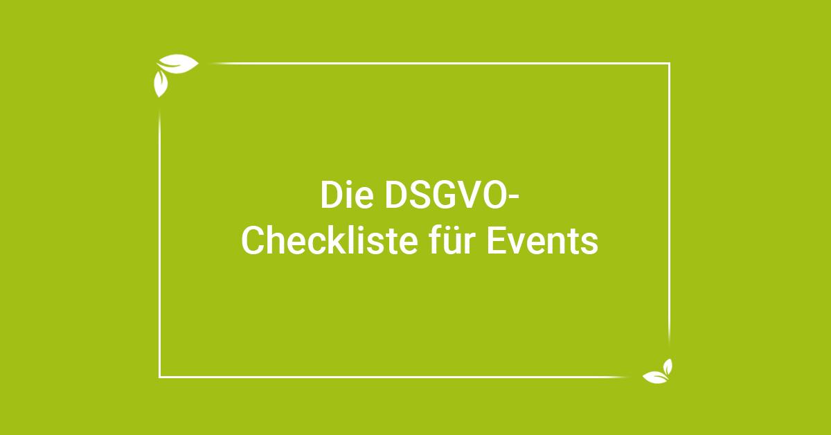 Die Dsgvo Checkliste Für Events Hier Geht S Um Mehr Als Um
